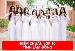 Điểm chuẩn lớp 10 tỉnh Lâm Đồng năm học 2020 - 2021