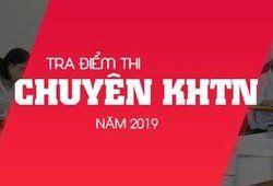 Điểm thi tuyển sinh vào lớp 10 trường THPT Chuyên KHTN năm 2019