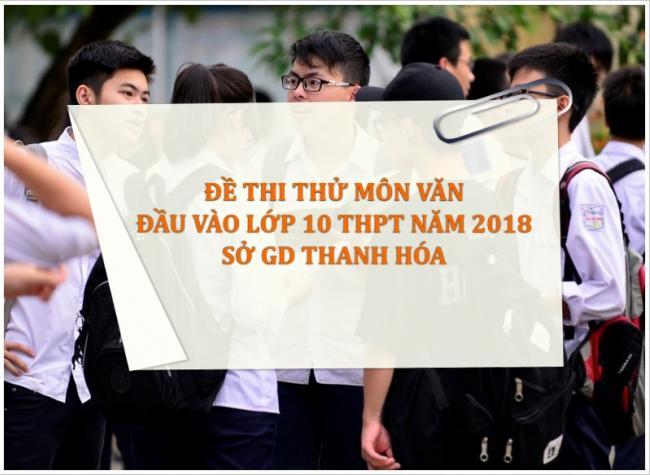 tham khảo đề thi thử vào lớp 10 môn Văn năm 2018 của tỉnh Thanh Hóa