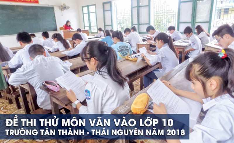 Học sinh giải đề thi thử môn Văn vào lớp 10 của trường Tân Thành - Thái Nguyên năm 2018
