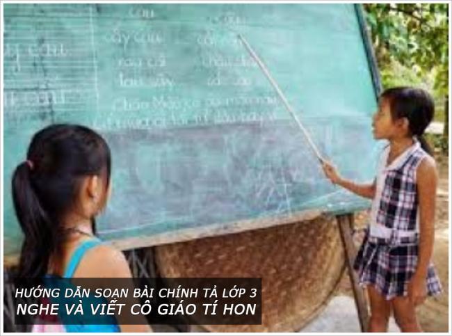 Hướng dẫn soạn bài chính tả lớp 3 Nghe và viết Cô giáo tí hon