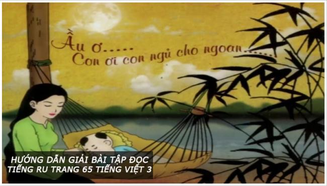 Hướng dẫn giải bài tập đọc Tiếng ru trang 65 Tiếng Việt 3