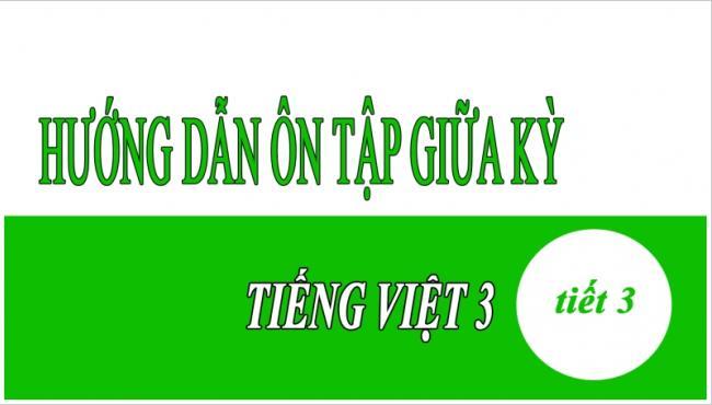 Hướng dẫn ôn tập giữa kỳ Tiếng Việt 3 tiết 3