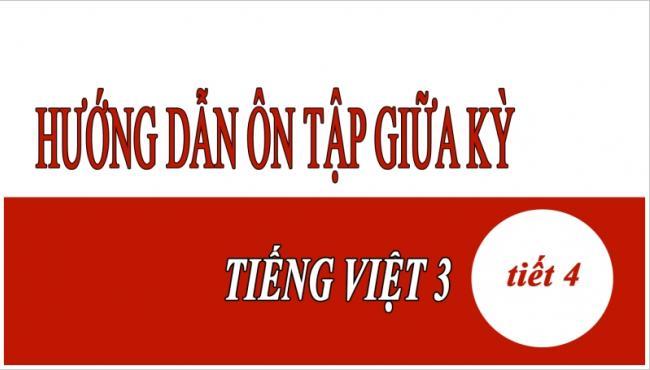 Hướng dẫn ôn tập giữa kỳ Tiếng Việt 3 tiết 4