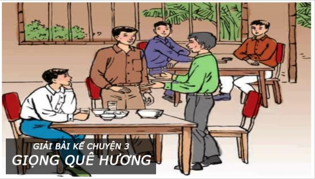 Giải bài kể chuyện 3 Giọng quê hương trang 78 Tiếng Việt 3