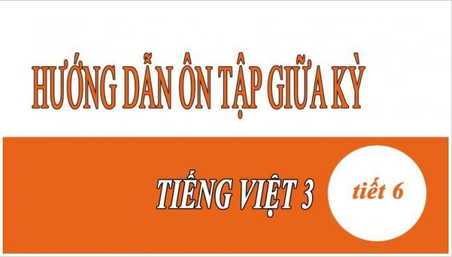Hướng dẫn ôn tập giữa kỳ Tiếng Việt 3 tiết 6