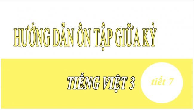 Hướng dẫn ôn tập giữa kỳ Tiếng Việt 3 tiết 7