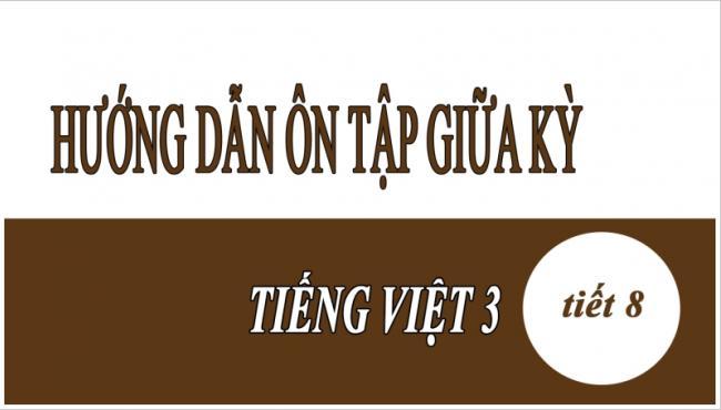 Hướng dẫn ôn tập giữa kỳ Tiếng Việt 3 tiết 8