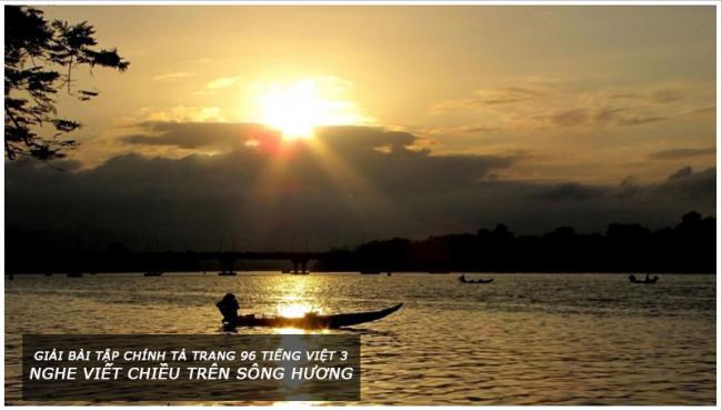 Giải bài tập chính tả trang 96 Tiếng Việt 3 Nghe viết chiều trên sông Hương