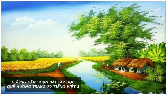 Hướng dẫn soạn bài tập đọc Quê hương trang 79 Tiếng Việt 3