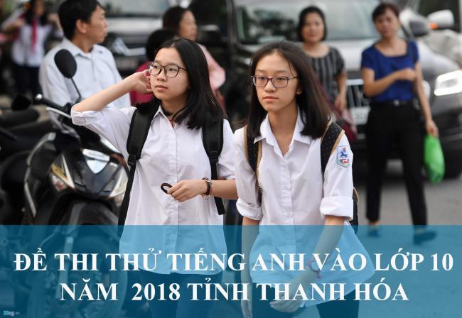 thí sinh thi thử vào lớp 10 môn tiếng anh 2018 tỉnh Thanh Hóa