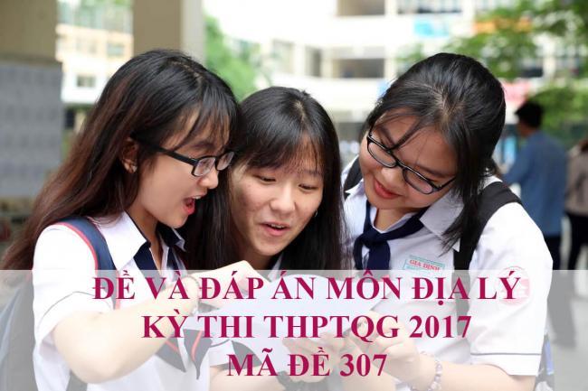 học sinh giải đề thi địa lý THPT năm 2017 mã đề 307