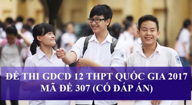 học sinh giải đề thi thpt môn công dân năm 2017 mã đề 307