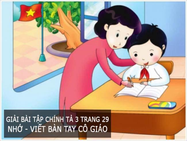 Giải bài tập chính tả 3 trang 29 Nhớ - viết Bàn tay cô giáo