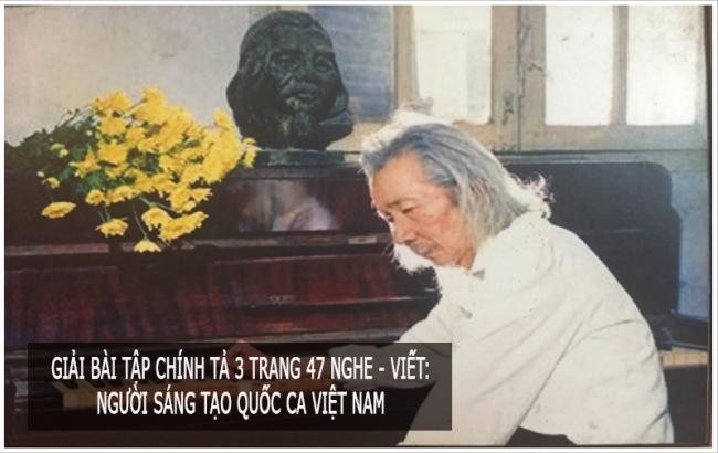 Giải bài tập chính tả 3 trang 47 Nghe - viết: Người sáng tạo Quốc ca Việt Nam