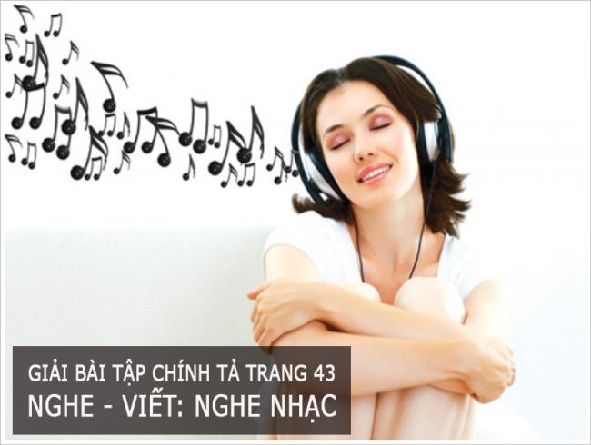 Giải bài tập chính tả trang 43 Nghe - viết: Nghe nhạc