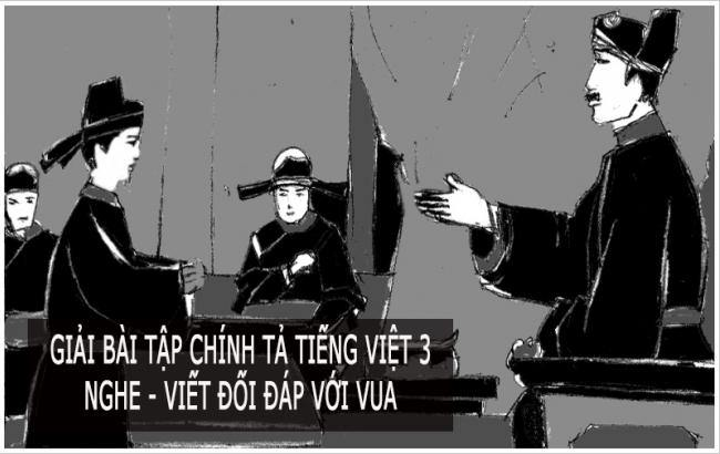 Giải bài tập chính tả trang 51 Tiếng Việt 3 Nghe - viết Đối đáp với vua