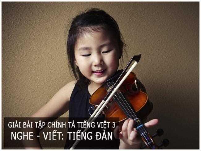 Giải bài tập chính tả trang 56 Tiếng Việt 3 Nghe - viết: Tiếng đàn