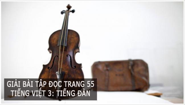 Giải bài tập đọc trang 55  Tiếng Việt 3: Tiếng đàn