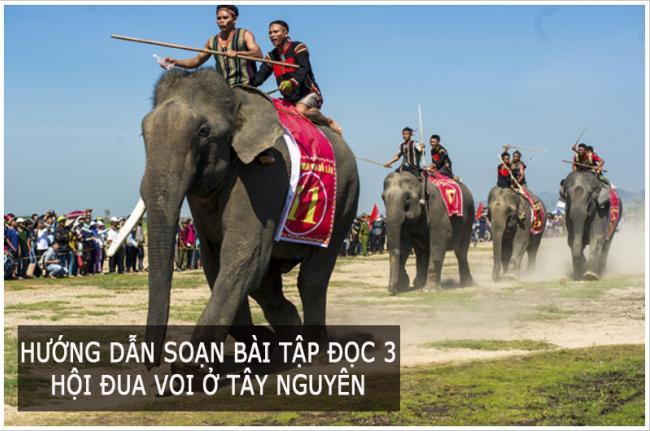 Hướng dẫn soạn bài tập đọc 3 Hội đua voi ở Tây Nguyên