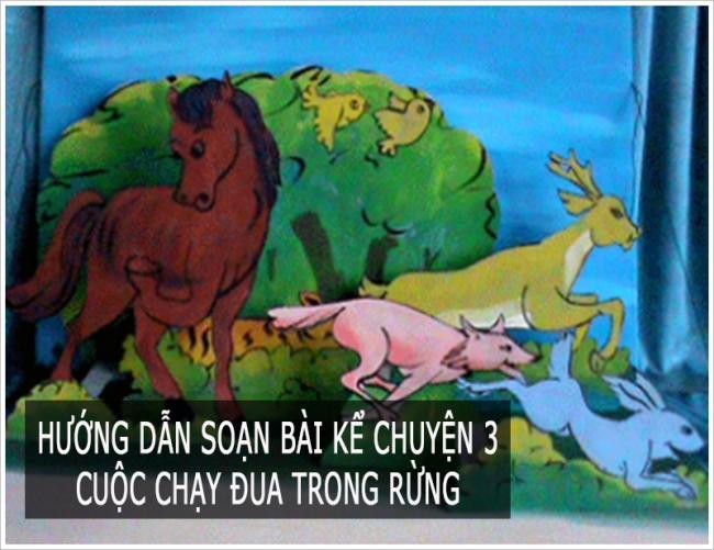 Hướng dẫn soạn bài kể chuyện 3 Cuộc chạy đua trong rừng
