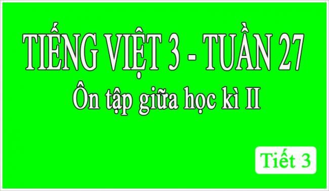 Tiếng Việt 3 tuần 27 Ôn tập giữa học kỳ II tiết 3