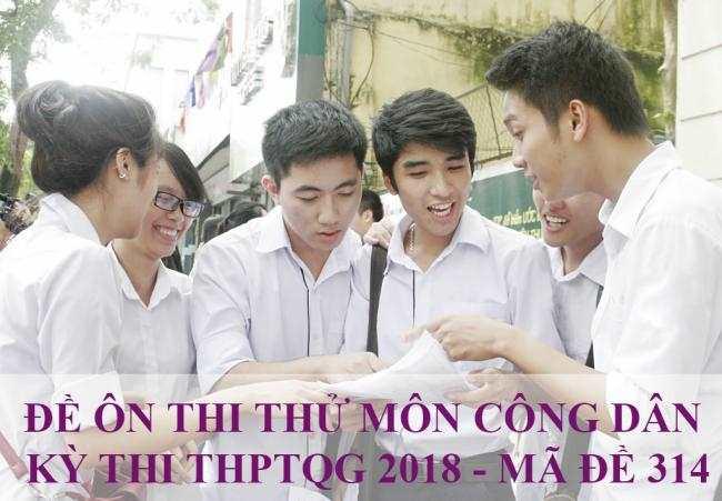 học sinh làm đề thi thử THPT môn công dân 2018 mã đề 314