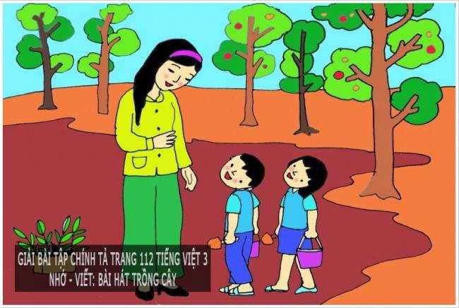 Giải bài tập chính tả trang 112 Tiếng Việt 3 Nhớ - viết: Bài hát trồng cây