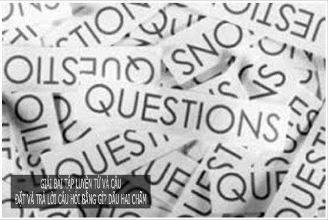 Giải bài tập luyện từ và câu Đặt và trả lời câu hỏi Bằng gì? Dấu hai chấm