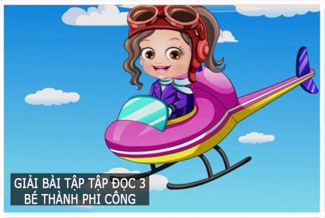 Giải bài tập Tập đọc trang 93 Tiếng Việt 3 Bé thành phi công