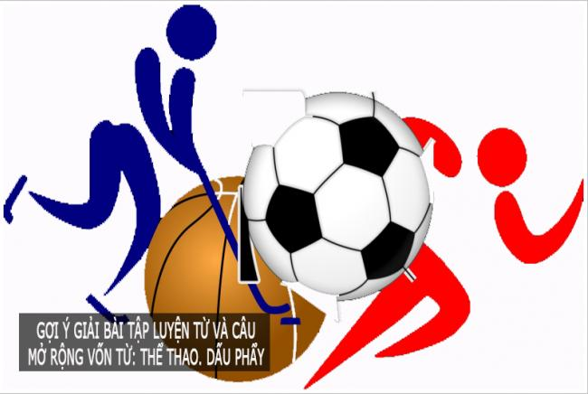 Gợi ý giải bài tập Luyện từ và câu trang 91 Mở rộng vốn từ: Thể thao. Dấu phẩy