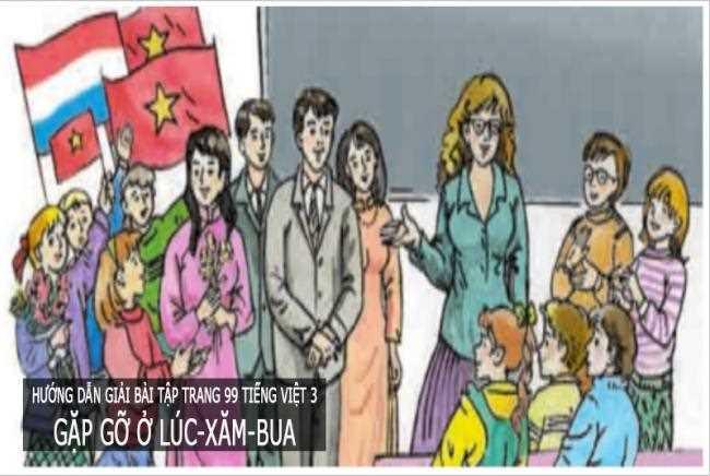 Hướng dẫn giải bài tập trang 99 Tiếng Việt 3 Gặp gỡ ở Lúc-xăm-bua