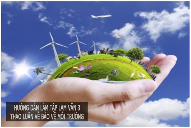 Hướng dẫn làm tập làm văn 3 Thảo luận về bảo vệ môi trường