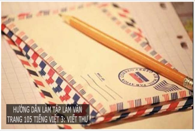 Hướng dẫn làm tập làm văn Trang 105 Tiếng Việt 3: Viết thư