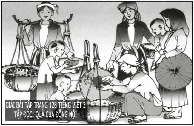 Giải bài tập trang 128 Tiếng Việt 3 Tập đọc: Quà của đồng nội