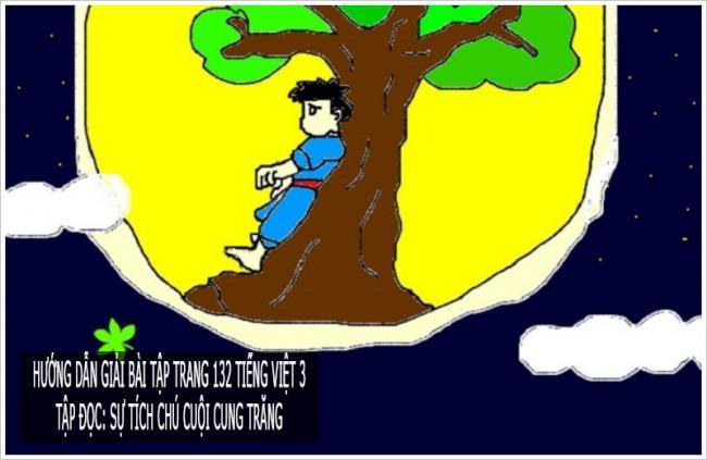 Hướng dẫn giải bài tập trang 132 Tiếng Việt 3 Tập đọc: Sự tích chú Cuội cung trăng