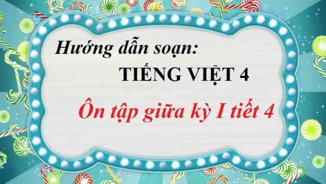 Hướng dẫn soạn Tiếng Việt 4 tuần 10 - Ôn tập giữa kỳ I tiết 4