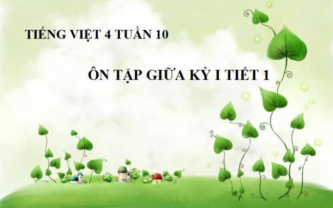 Tiếng Việt 4 tuần 10 - Ôn tập giữa kỳ I tiết 1 trang