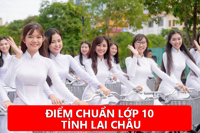 Điểm chuẩn lớp 10 Lai Châu