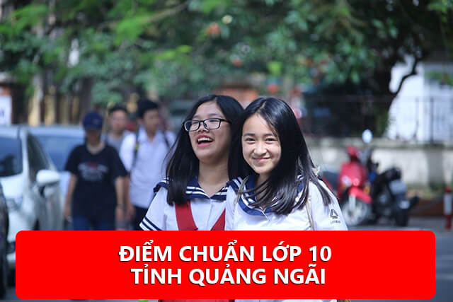 Điểm chuẩn lớp 10 tỉnh Quảng Ngãi