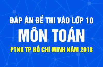 Đáp án đề thi toán không chuyên vào lớp 10 trường PTNK TP Hồ Chí Minh 2018