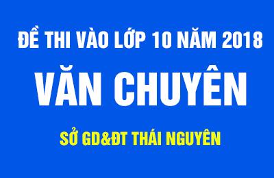Đáp án đề Văn chuyên thi vào lớp 10 tỉnh Thái Nguyên 2018