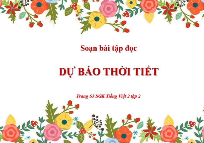 Soạn bài tập đọc: Dự báo thời tiết trang 63 SGK Tiếng Việt 2 tập 2