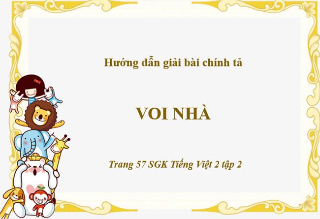 Hướng dẫn giải bài chính tả Voi nhà trang 57 SGK Tiếng Việt 2 tập 2