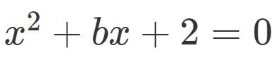 phương trình x bình cộng bx cộng 2 bằng 0
