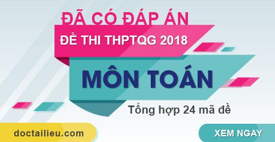 Đáp án 24 mã đề môn Toán thi tốt nghiệp THPTQG năm 2018