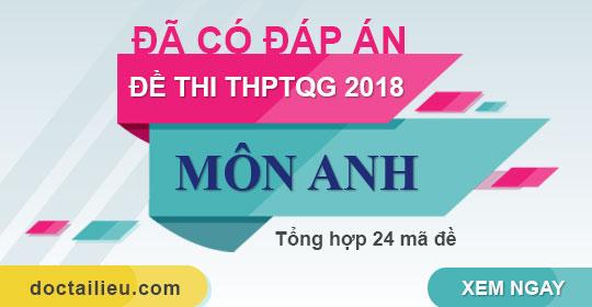 Đáp án 24 mã đề thi môn Anh THPTQG năm 2018