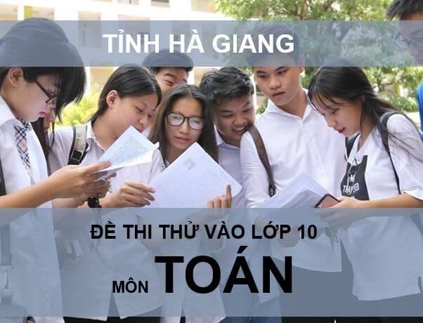 Đề thi thử vào 10 môn Toán Hà Giang năm 2020