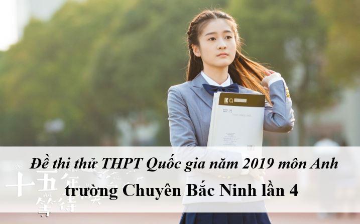 Đề thi thử môn Anh THPT năm 2019 trường Chuyên Bắc Ninh lần 4