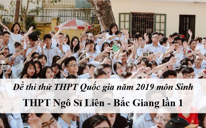 Đề thi thử môn Sinh THPTQG trường THPT Ngô Sĩ Liên - Bắc Giang năm 2019